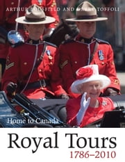 Royal Tours 1786-2010 - Home to Canada ebook by Arthur Bousfield,Garry Toffoli