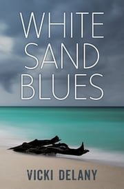 White Sand Blues - An Ashley Grant Mystery ebook by Vicki Delany