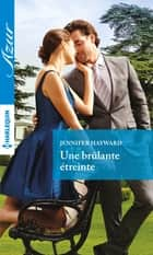 Une brulante étreinte ebook by Jennifer Hayward