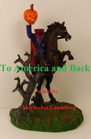 To America and Back ebook by Mordechai Landsberg