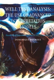 WELL TEST ANALYSISTHE USE OF ADVANCED INTERPRETATION MODELSHANDBOOK OF PETROLEUM EXPLORATION & PRODUCTION VOL 3 (HPEP) ebook by Dominique Bourdet