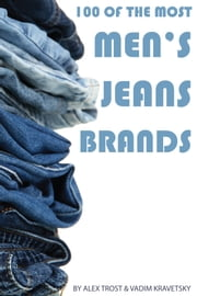 100 of the Most Popular Men's Jean Brands ebook by alex trostanetskiy