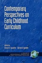 Contemporary Perspectives on Early Childhood Curriculum ebook by Olivia Saracho,Bernard Spodek