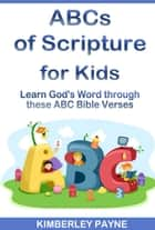 ABCs of Scripture for Kids: Learn God's Word Through These ABC Bible Verses ebook by