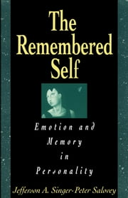 Remembered Self - Emotion and Memory in Personality ebook by Jefferson A. Singer,Peter Salovey