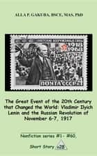 The Great 20th-Century Event that Changed the World:Vladimir Ilyich Lenin and the Russian Revolution of November 7-8, 1917. ebook by Alla P. Gakuba