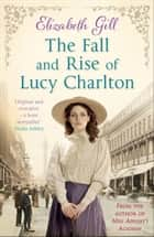 The Fall and Rise of Lucy Charlton ebook by Elizabeth Gill
