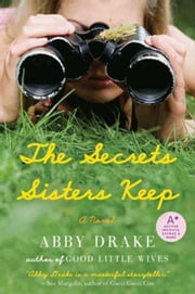 The Secrets Sisters Keep - A Novel ebook by Abby Drake