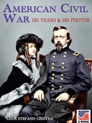 American Civil war 150 years and 150 photos ebook by Luca Stefano Cristini