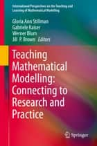 Teaching Mathematical Modelling: Connecting to Research and Practice ebook by Gloria Ann Stillman, Gabriele Kaiser, Werner Blum,...
