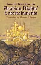 Favorite Tales from the Arabian Nights' Entertainments ebook by Richard F. Burton