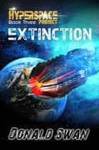 Extinction ☣️ - Sci-Fi Alien Contact Cyberpunk Space Opera Series ebook by Donald Swan