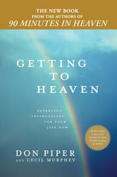 Getting to Heaven - Departing Instructions for Your Life Now ebook by Don Piper,Cecil Murphey
