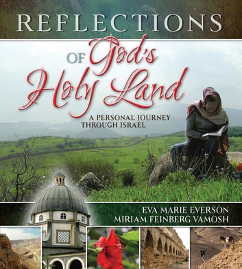 Reflections of God's Holy Land - A Personal Journey Through Israel ebook by Eva Marie Everson,Miriam Feinberg Vamosh