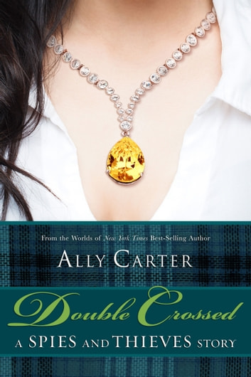 Double Crossed - A Spies and Thieves Story ebook by Ally Carter