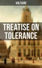 Voltaire: Treatise on Tolerance ebook by Voltaire, William F. Fleming