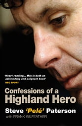 Confessions of a Highland Hero - Steve 'Pele' Paterson ebook by Steve Paterson,Frank Gilfeather