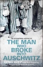The Man Who Broke into Auschwitz ebook by Denis Avey, Rob Broomby