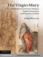 The Virgin Mary in Late Medieval and Early Modern English Literature and Popular Culture ebook by Gary Waller