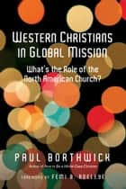 Western Christians in Global Mission - What's the Role of the North American Church? ebook by Paul Borthwick, Femi B. Adeleye