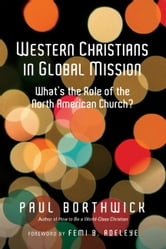 Western Christians in Global Mission - What's the Role of the North American Church? ebook by Paul Borthwick
