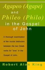 Agapao (Agape) and Phileo (Philo) in The Gospel of John ebook by Robert Alan King