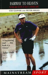 Fairway to Heaven - Victors and Victims of Golf's Choking Game ebook by Tim Glover,Peter Higgs