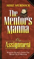 The Mentor's Manna On Assignment ebook by Mike Murdock