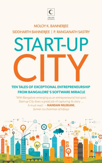 Start-up City: Ten Tales of Exceptional Entrepreneurship from Bangalore's Software Miracle ebook by Moloy Kumar and others Bannerjee