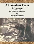 A Canadian Farm Mystery - Or Pam the Pioneer ebook by Bessie Marchant