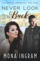 Never Look Back - The Women of Independence, #3 ebook by Mona Ingram