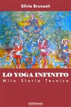 Lo Yoga Infinito ebook by Silvia Brunasti
