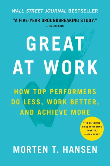 Great at Work - How Top Performers Do Less, Work Better, and Achieve More ebook by Morten Hansen