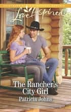 The Rancher's City Girl ebooks by Patricia Johns