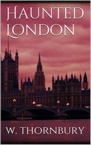 Haunted London ebook by Walter Thornbury