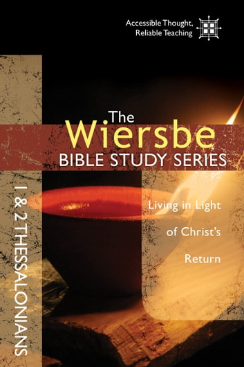 The Wiersbe Bible Study Series: 1 & 2 Thessalonians - Living in Light of Christ's Return ebook by Warren W. Wiersbe