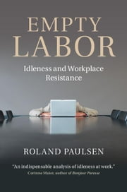Empty Labor: Idleness and Workplace Resistance ebook by Paulsen, Roland