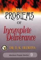 The Problems of Incomplete Deliverance ebook by Dr. D. K. Olukoya