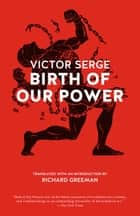 Birth of Our Power ebook by Victor Serge, Richard Greeman