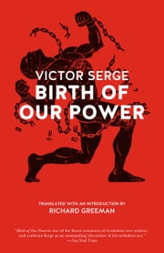 Birth of Our Power ebook by Victor Serge,Richard Greeman