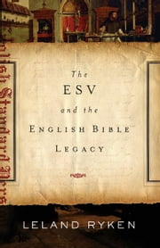 The ESV and the English Bible Legacy ebook by Leland Ryken