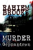 Murder in Germantown ebook by Rahiem Brooks
