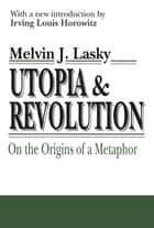 Utopia and Revolution - On the Origins of a Metaphor ebook by Richard Blum