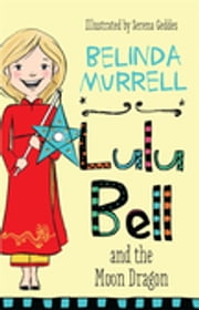 Lulu Bell and the Moon Dragon ebook by Belinda Murrell,Serena Geddes