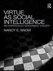 Virtue as Social Intelligence - An Empirically Grounded Theory ebook by Nancy E. Snow