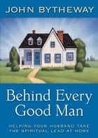 Behind Every Good Man ebook by Bytheway, John