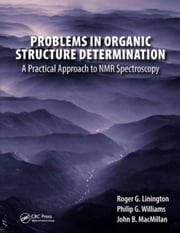 Problems in Organic Structure Determination: A Practical Approach to NMR Spectroscopy ebook by Linington, Roger G.