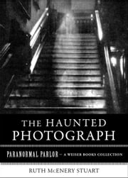 The Haunted Photograph - Paranormal Parlor, A Weiser Books Collection ebook by Stuart, Ruth McEnery,Ventura, Varla