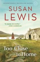 Too Close to Home - A Novel ekitaplar by Susan Lewis