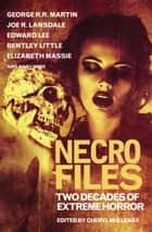 Necro Files: Two Decades of Extreme Horror ebook by George R. R. Martin, Bentley Little, Edward Lee,...